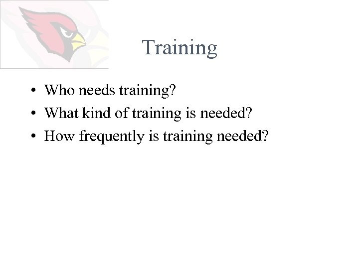 Training • Who needs training? • What kind of training is needed? • How