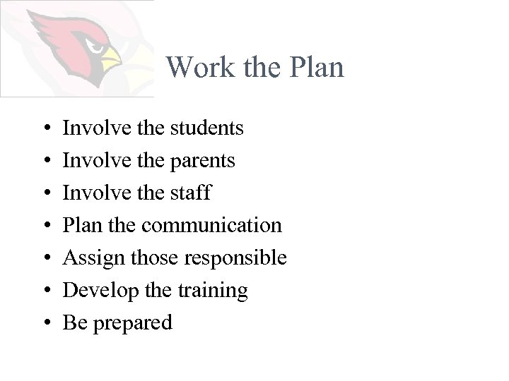 Work the Plan • • Involve the students Involve the parents Involve the staff