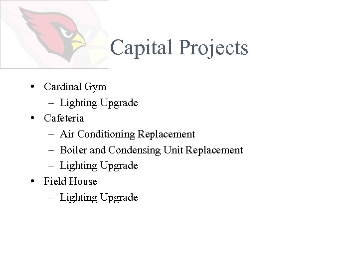 Capital Projects • Cardinal Gym – Lighting Upgrade • Cafeteria – Air Conditioning Replacement