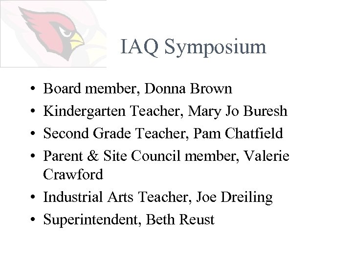 IAQ Symposium • • Board member, Donna Brown Kindergarten Teacher, Mary Jo Buresh Second