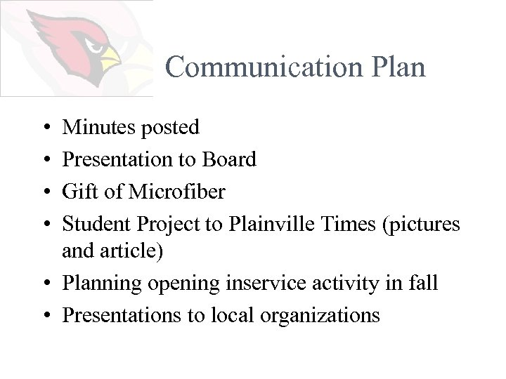 Communication Plan • • Minutes posted Presentation to Board Gift of Microfiber Student Project