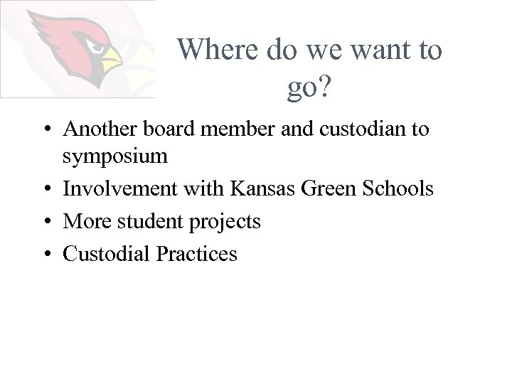 Where do we want to go? • Another board member and custodian to symposium