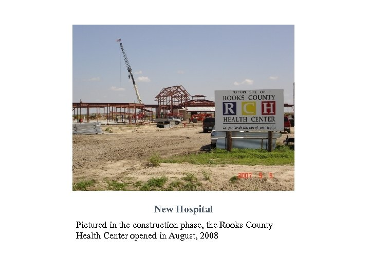 New Hospital Pictured in the construction phase, the Rooks County Health Center opened in