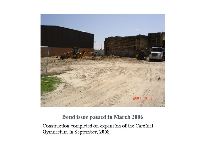 Bond issue passed in March 2006 Construction completed on expansion of the Cardinal Gymnasium