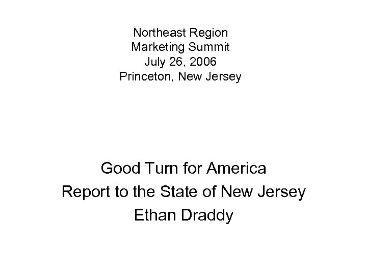 Northeast Region Marketing Summit July 26, 2006 Princeton, New Jersey Good Turn for America