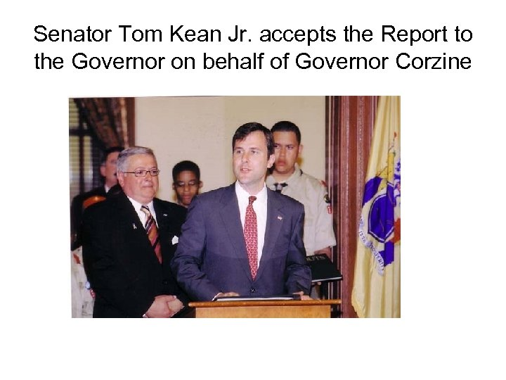 Senator Tom Kean Jr. accepts the Report to the Governor on behalf of Governor