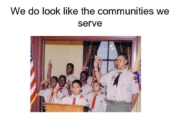 We do look like the communities we serve