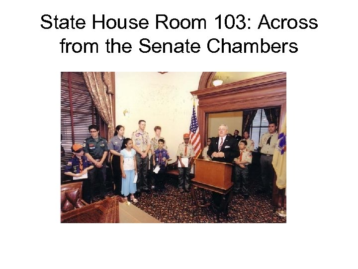 State House Room 103: Across from the Senate Chambers