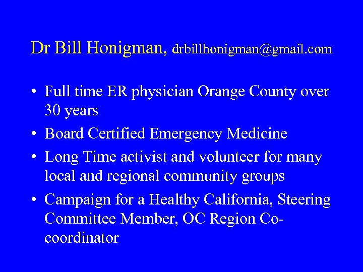 Dr Bill Honigman, drbillhonigman@gmail. com • Full time ER physician Orange County over 30