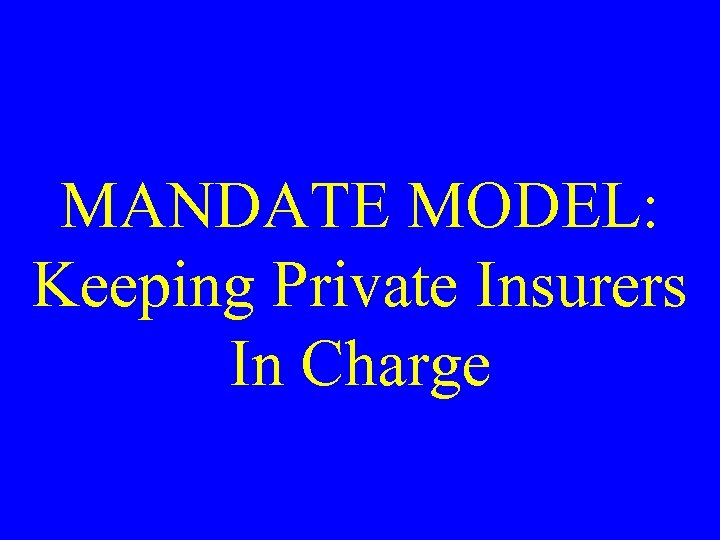 MANDATE MODEL: Keeping Private Insurers In Charge