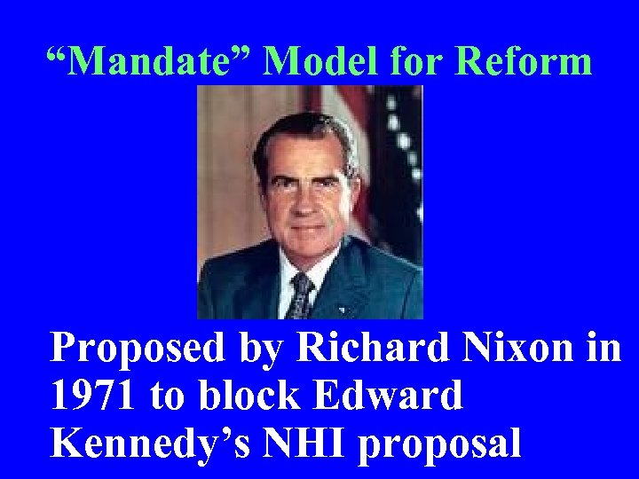 """Mandate"" Model for Reform • Proposed by Richard Nixon in 1971 to block Edward"