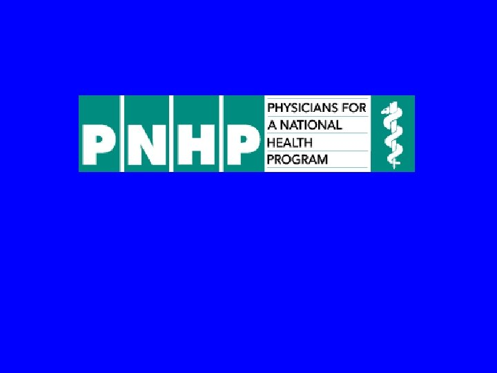 PHYSICIANS FOR A NATIONAL HEALTH PROGRAM www. pnhp. org 29 EAST MADISON SUITE 602