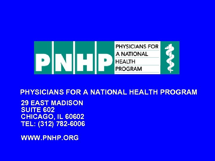 PHYSICIANS FOR A NATIONAL HEALTH PROGRAM 29 EAST MADISON SUITE 602 CHICAGO, IL 60602