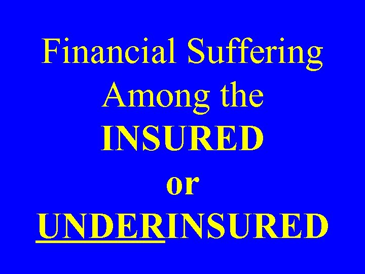 Financial Suffering Among the INSURED or UNDERINSURED