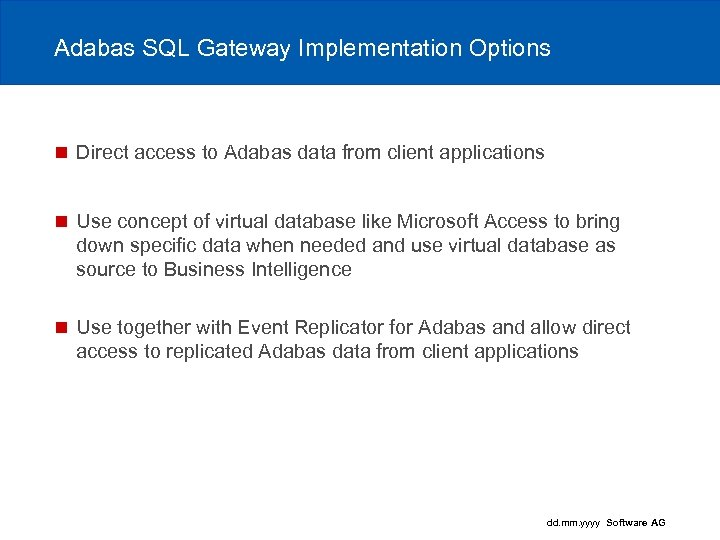 Adabas SQL Gateway Implementation Options n Direct access to Adabas data from client applications