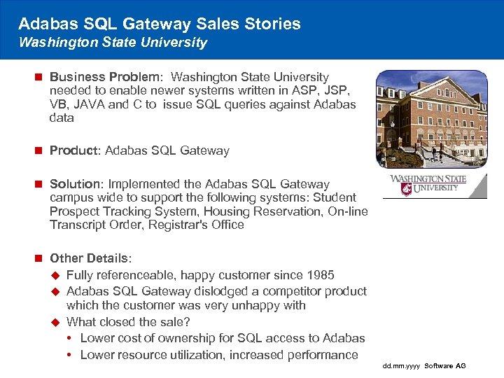 Adabas SQL Gateway Sales Stories Washington State University n Business Problem: Washington State University