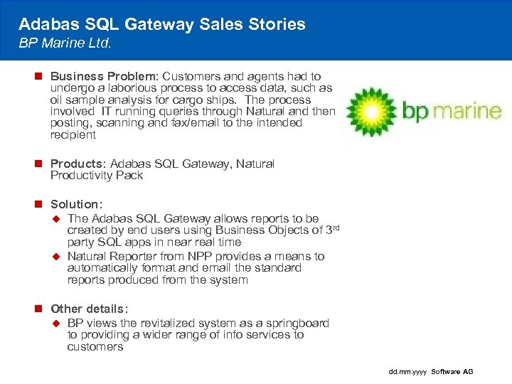 Adabas SQL Gateway Sales Stories BP Marine Ltd. n Business Problem: Customers and agents