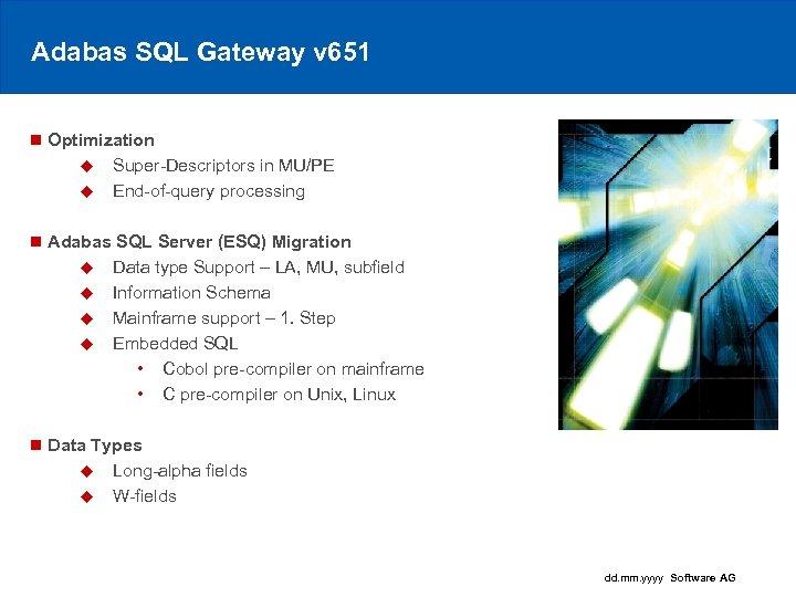 Adabas SQL Gateway v 651 n Optimization u Super-Descriptors in MU/PE u End-of-query processing
