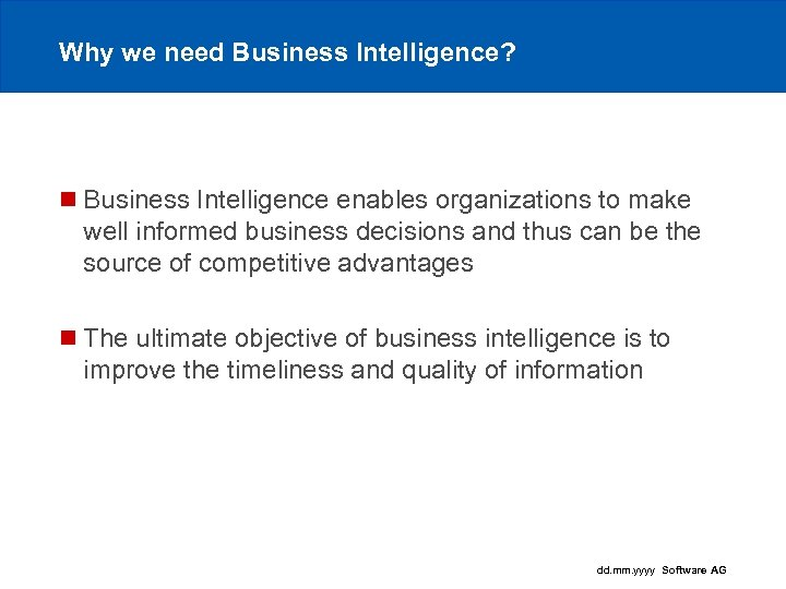 Why we need Business Intelligence? n Business Intelligence enables organizations to make well informed