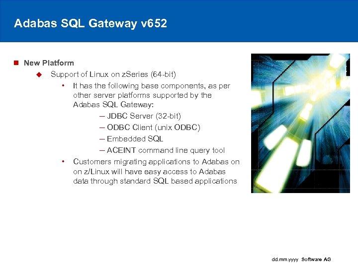 Adabas SQL Gateway v 652 n New Platform u Support of Linux on z.