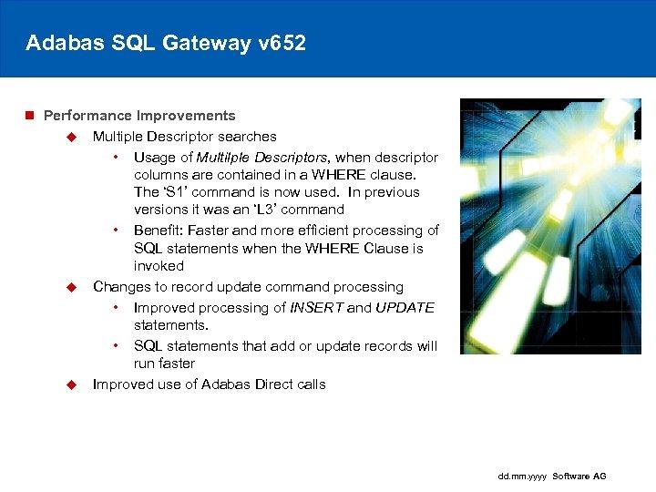Adabas SQL Gateway v 652 n Performance Improvements u Multiple Descriptor searches • Usage
