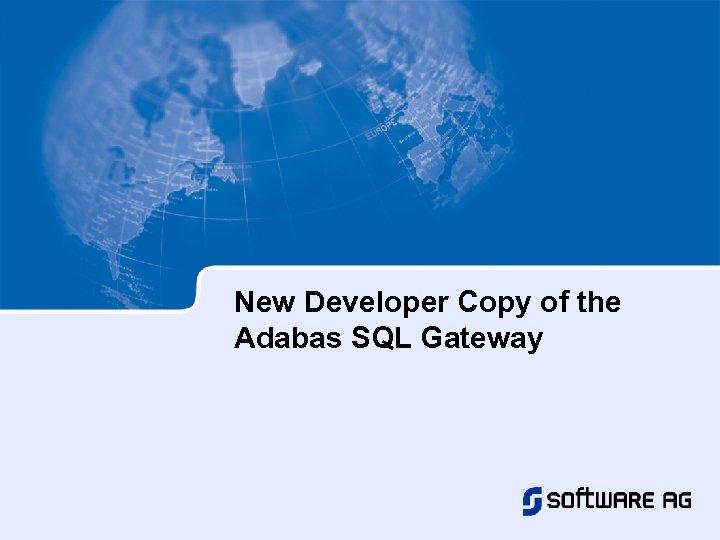 New Developer Copy of the Adabas SQL Gateway