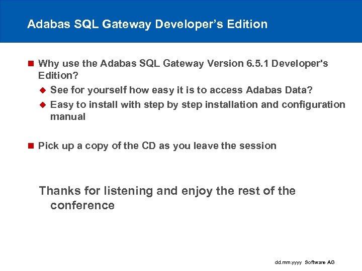 Adabas SQL Gateway Developer's Edition n Why use the Adabas SQL Gateway Version 6.