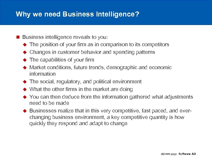 Why we need Business Intelligence? n Business intelligence reveals to you: u The position