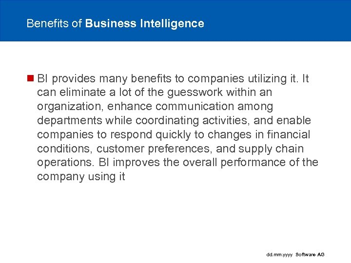 Benefits of Business Intelligence n BI provides many benefits to companies utilizing it. It
