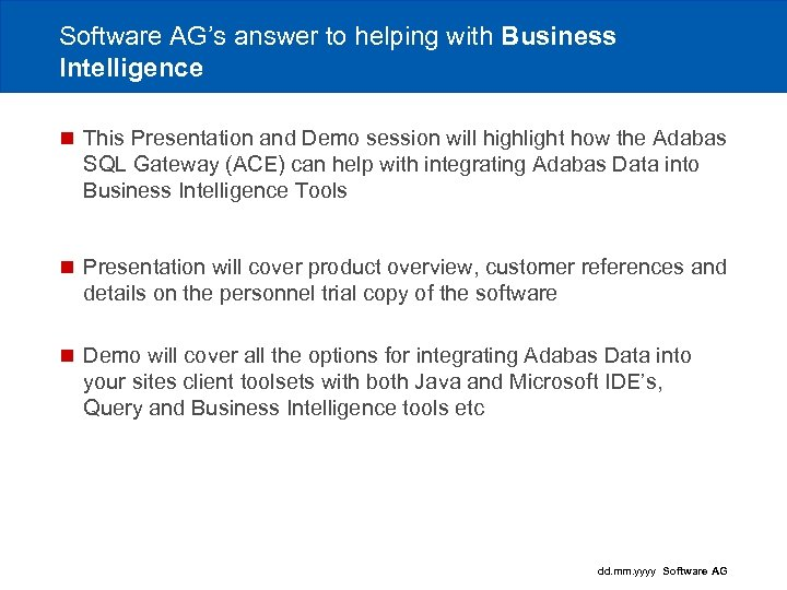 Software AG's answer to helping with Business Intelligence n This Presentation and Demo session