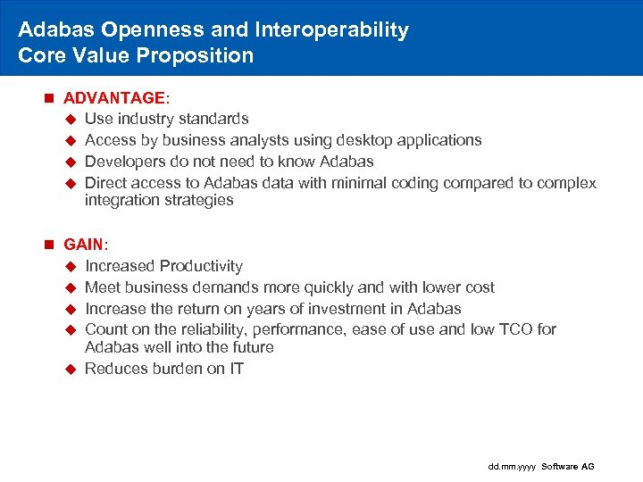Adabas Openness and Interoperability Core Value Proposition n ADVANTAGE: u Use industry standards u