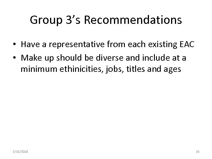 Group 3's Recommendations • Have a representative from each existing EAC • Make up