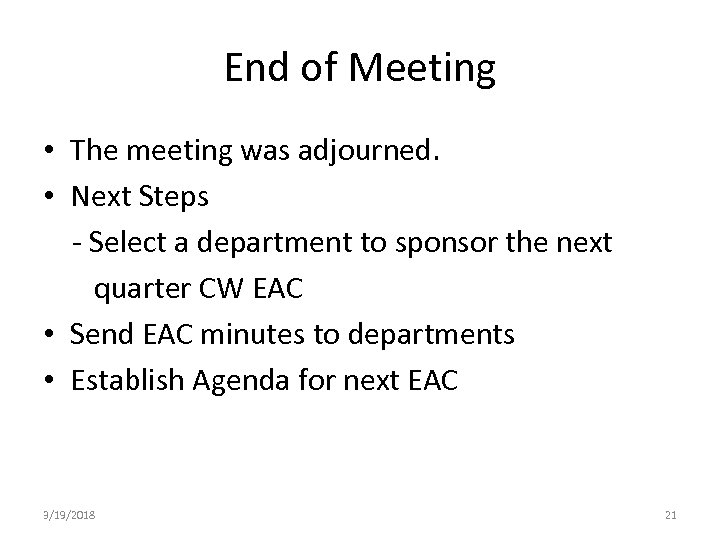 End of Meeting • The meeting was adjourned. • Next Steps - Select a