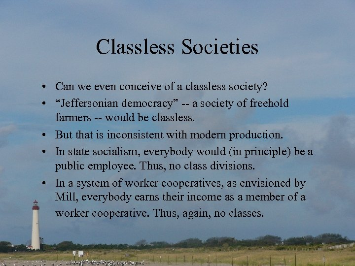 "Classless Societies • Can we even conceive of a classless society? • ""Jeffersonian democracy"""