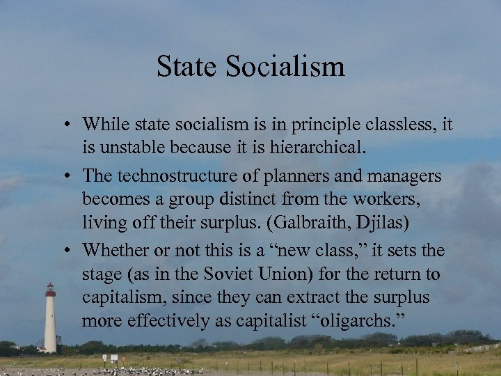 State Socialism • While state socialism is in principle classless, it is unstable because