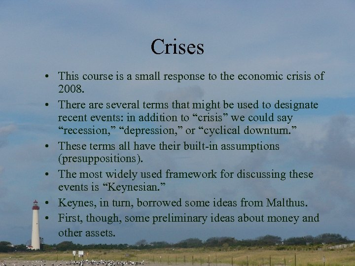 Crises • This course is a small response to the economic crisis of 2008.