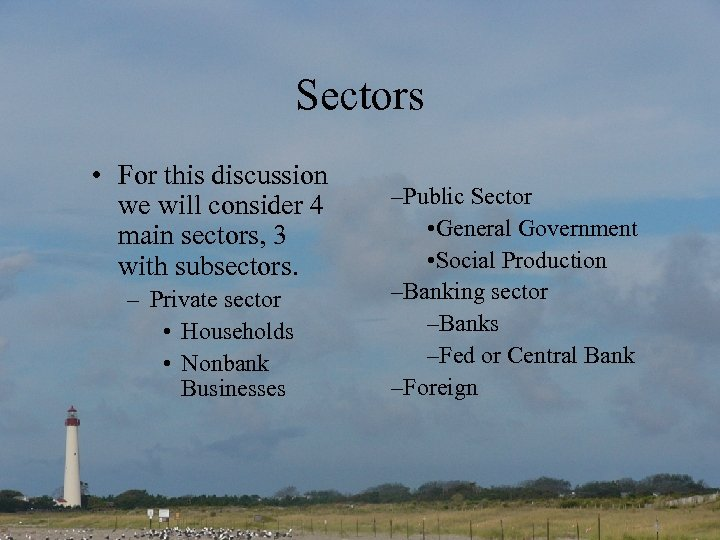 Sectors • For this discussion we will consider 4 main sectors, 3 with subsectors.