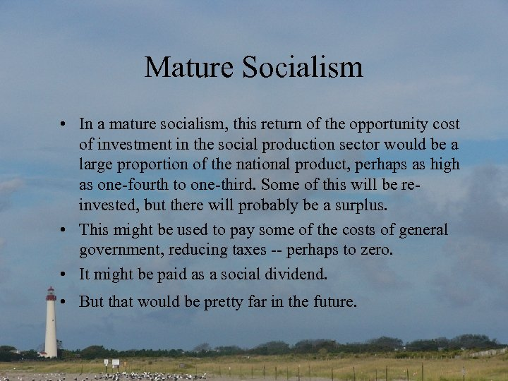 Mature Socialism • In a mature socialism, this return of the opportunity cost of