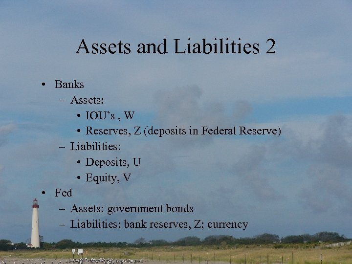 Assets and Liabilities 2 • Banks – Assets: • IOU's , W • Reserves,
