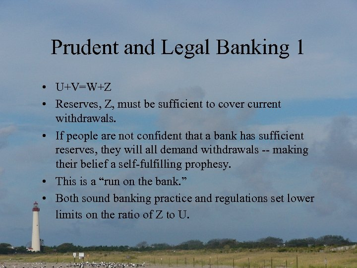 Prudent and Legal Banking 1 • U+V=W+Z • Reserves, Z, must be sufficient to