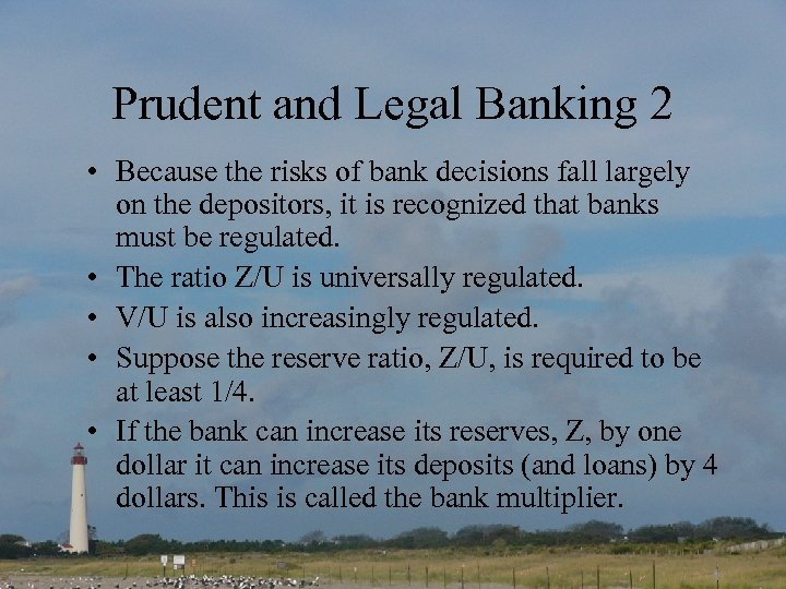 Prudent and Legal Banking 2 • Because the risks of bank decisions fall largely