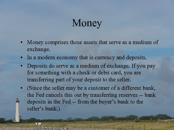 Money • Money comprises those assets that serve as a medium of exchange. •