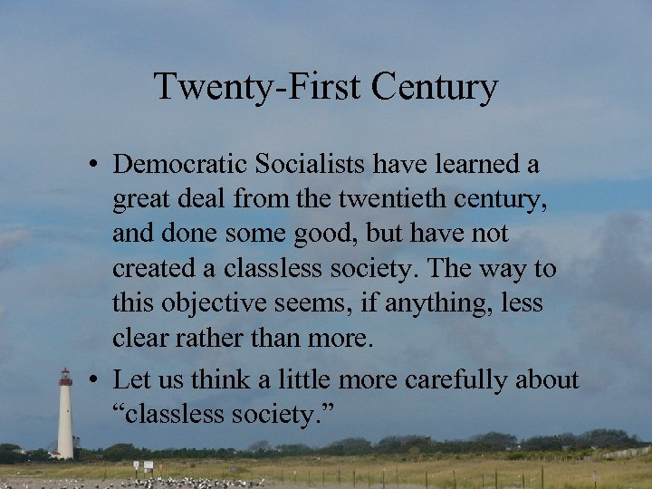 Twenty-First Century • Democratic Socialists have learned a great deal from the twentieth century,