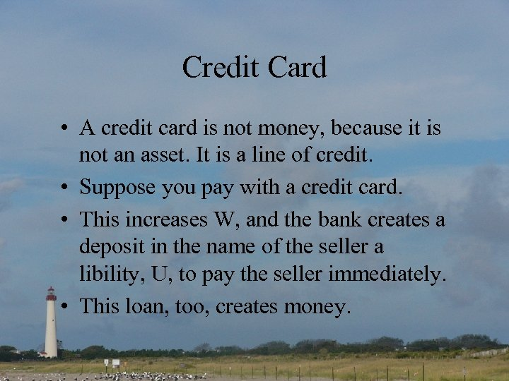 Credit Card • A credit card is not money, because it is not an