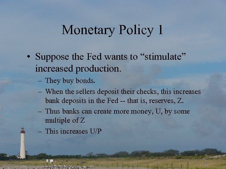 "Monetary Policy 1 • Suppose the Fed wants to ""stimulate"" increased production. – They"