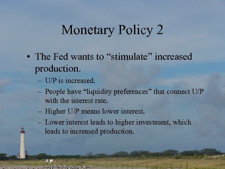 "Monetary Policy 2 • The Fed wants to ""stimulate"" increased production. – U/P is"