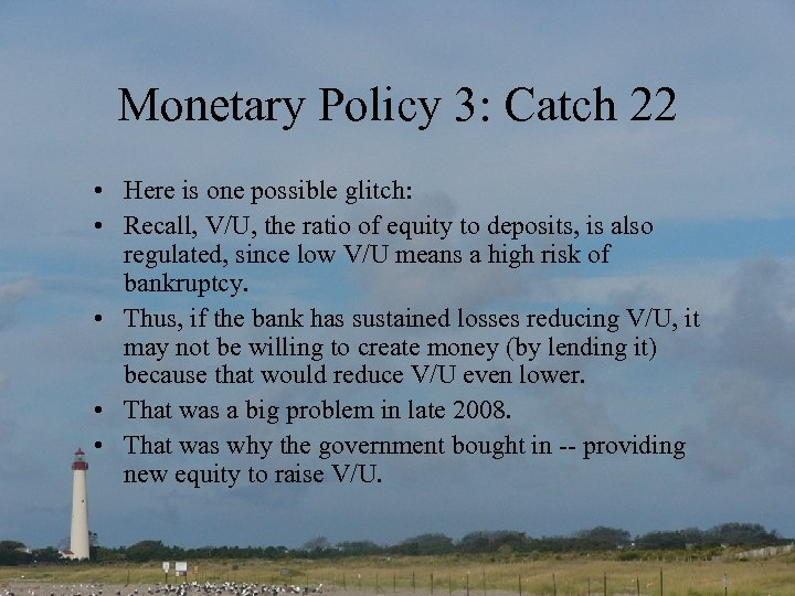 Monetary Policy 3: Catch 22 • Here is one possible glitch: • Recall, V/U,