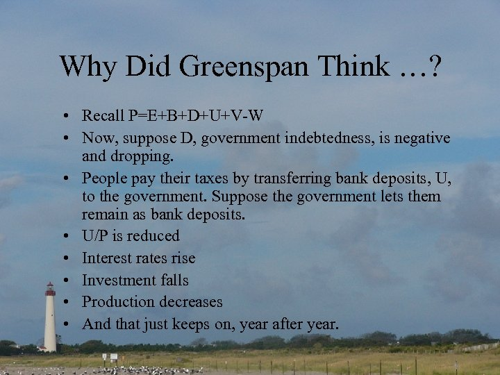 Why Did Greenspan Think …? • Recall P=E+B+D+U+V-W • Now, suppose D, government indebtedness,