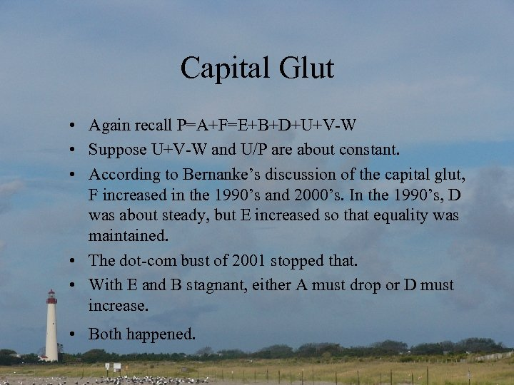 Capital Glut • Again recall P=A+F=E+B+D+U+V-W • Suppose U+V-W and U/P are about constant.