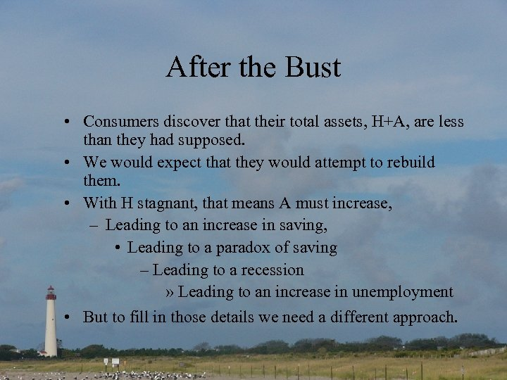 After the Bust • Consumers discover that their total assets, H+A, are less than